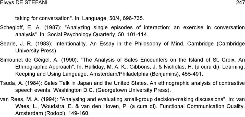 "(1990): ""The Analysis of Sales Encounters on the Island of St. Croix. An Ethnographic Approach"". In: Halliday, M. A. K., Gibbons, J. & Nicholas, H. (a cura di), Learning, Keeping and Using Language."