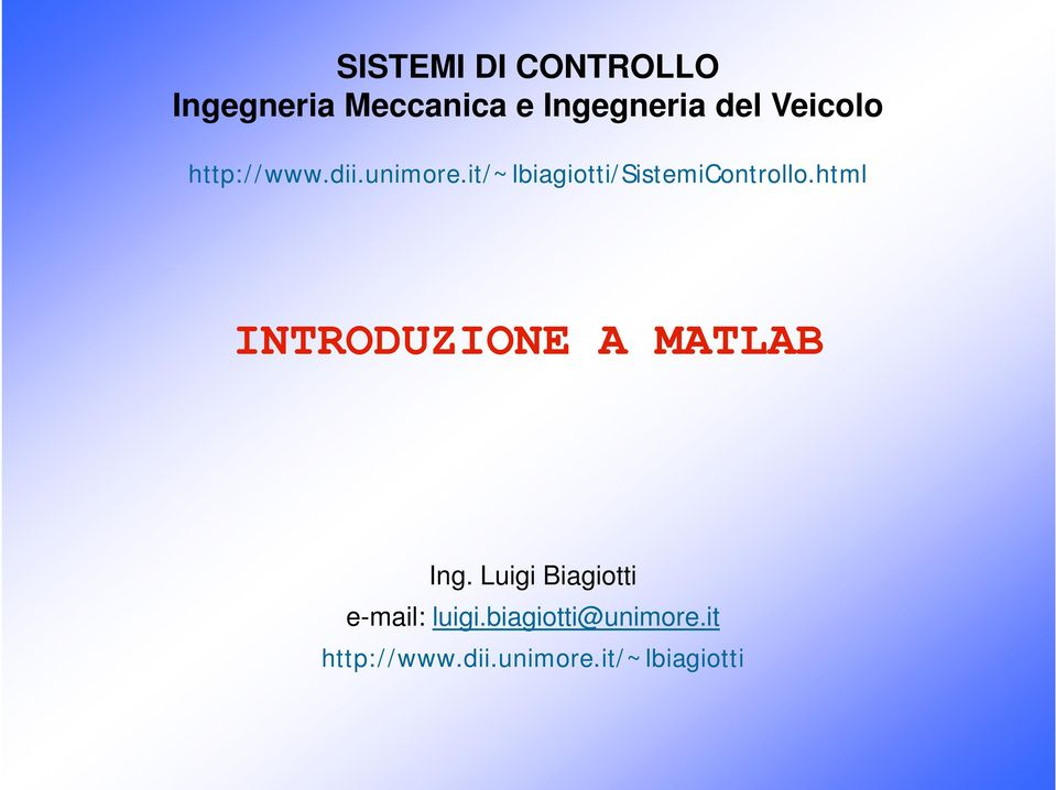 html it/~lbiagiotti/sistemicontrollo html INTRODUZIONE A MATLAB