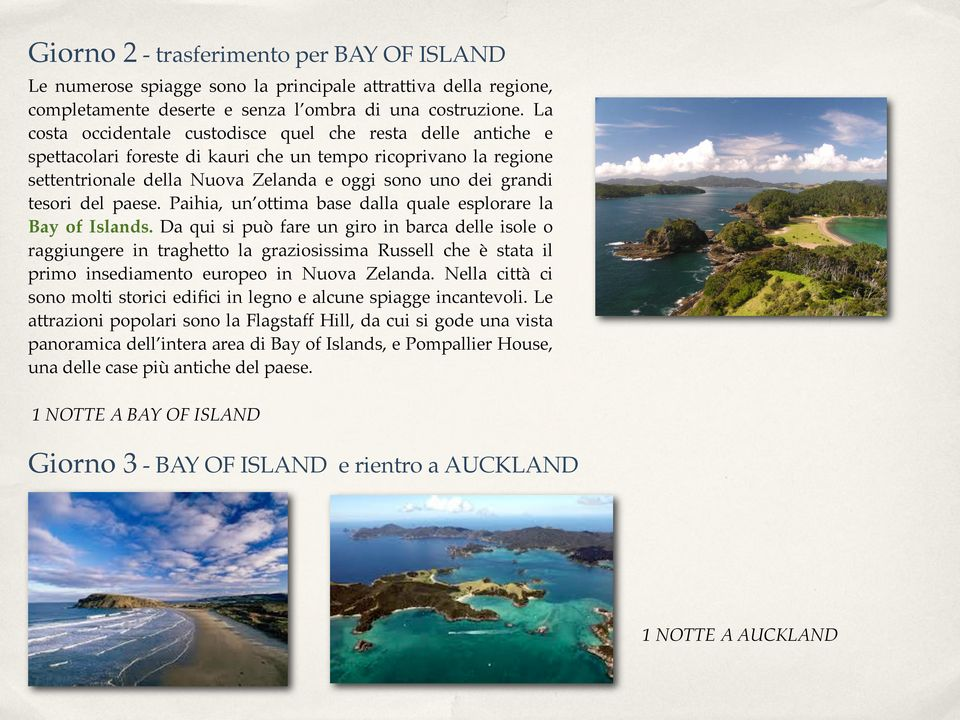 del paese. Paihia, un ottima base dalla quale esplorare la Bay of Islands.