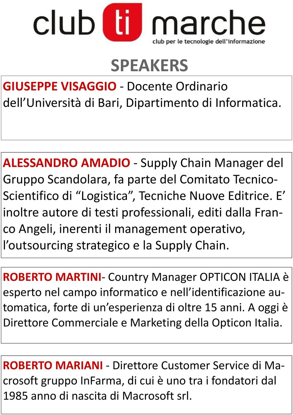 E inoltre autore di testi professionali, editi dalla Franco Angeli, inerenti il management operativo, l outsourcing strategico e la Supply Chain.