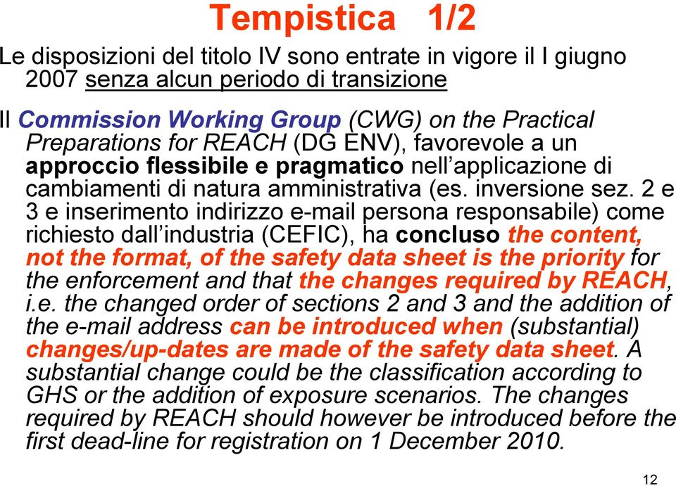 2 e 3 e inserimento indirizzo e-mail persona responsabile) come richiesto dall industria (CEFIC), ha concluso the content, not the format, of the safety data sheet is the priority for the enforcement