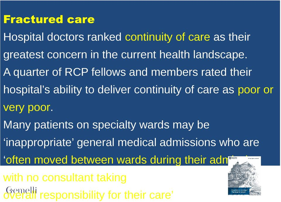 A quarter of RCP fellows and members rated their hospital s ability to deliver continuity of care as poor or