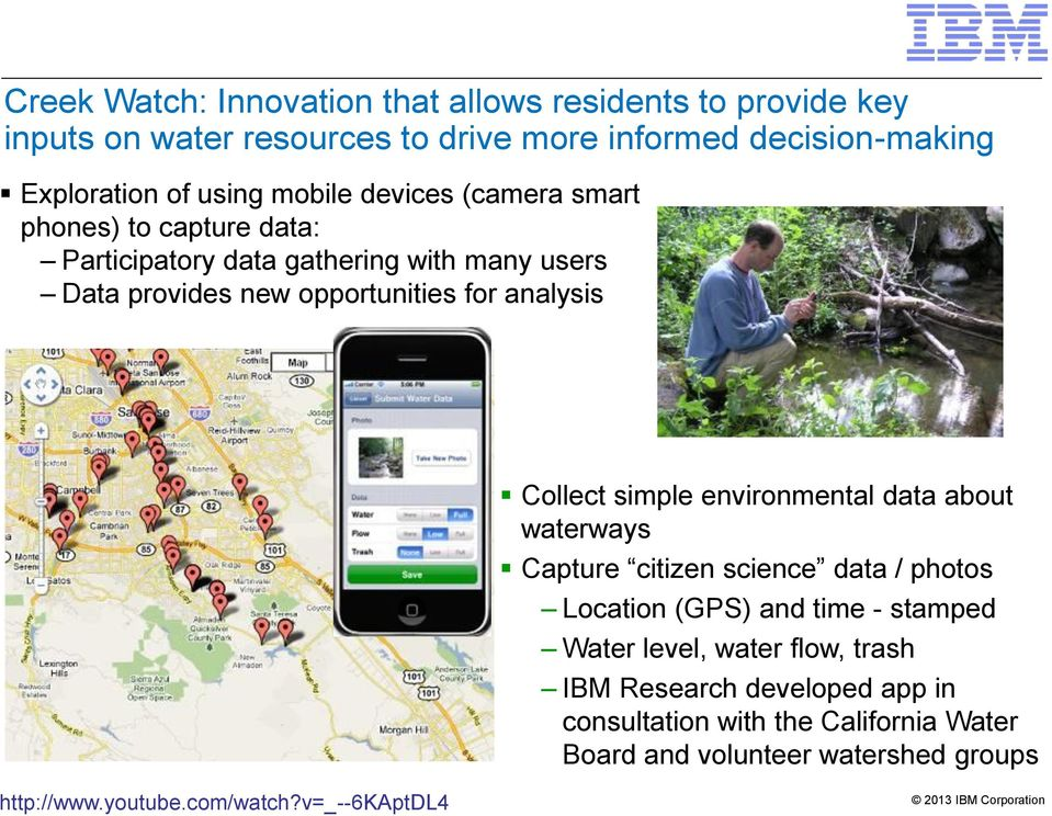 Collect simple environmental data about waterways Capture citizen science data / photos Location (GPS) and time - stamped Water level, water flow,