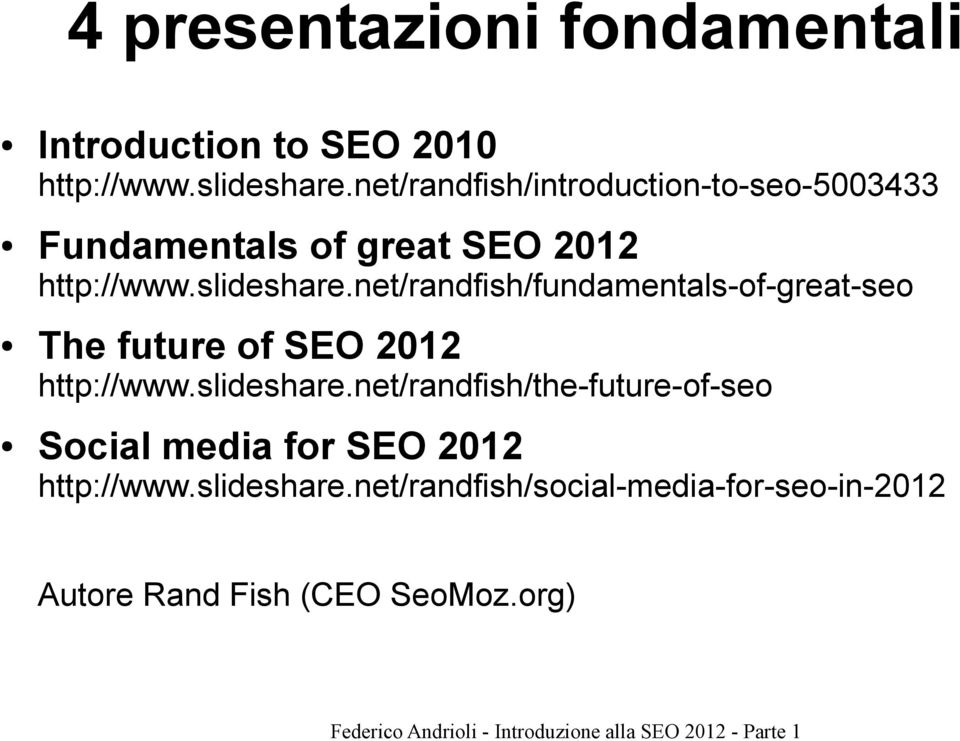net/randfish/fundamentals-of-great-seo The future of SEO 2012 http://www.slideshare.