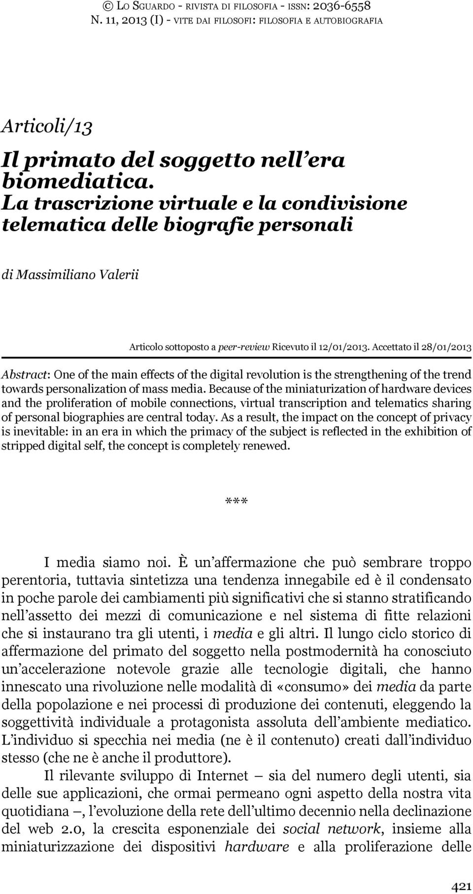 Accettato il 28/01/2013 Abstract: One of the main effects of the digital revolution is the strengthening of the trend towards personalization of mass media.