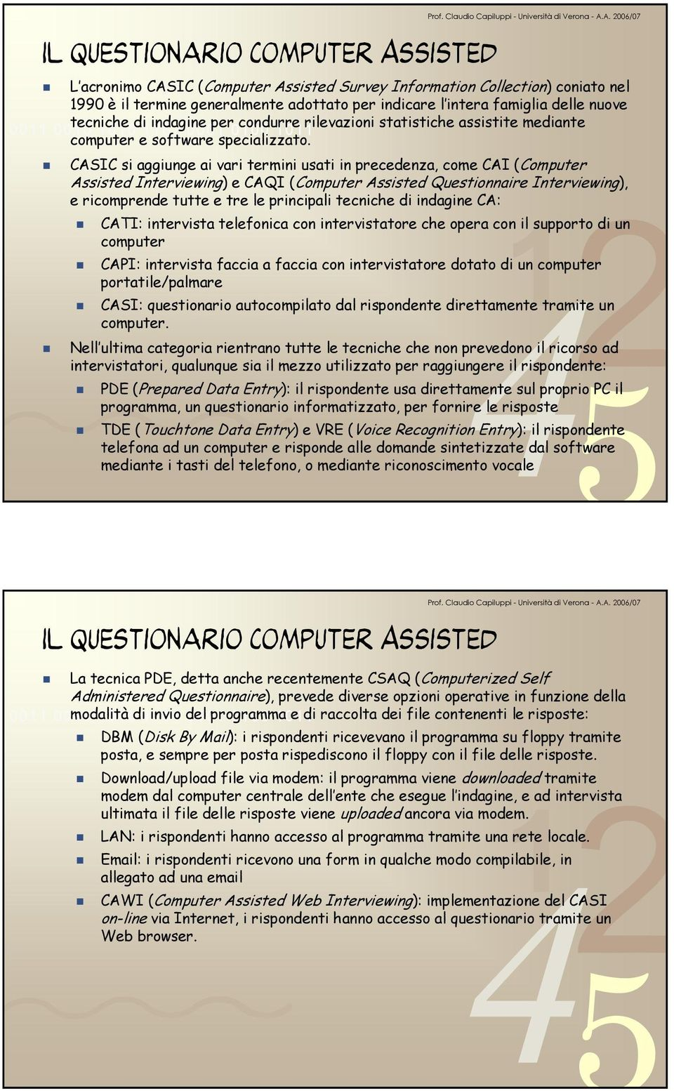 CASIC si aggiunge ai vari termini usati in precedenza, come CAI (Computer Assisted Interviewing) e CAQI (Computer Assisted Questionnaire Interviewing), e ricomprende tutte e tre le principali