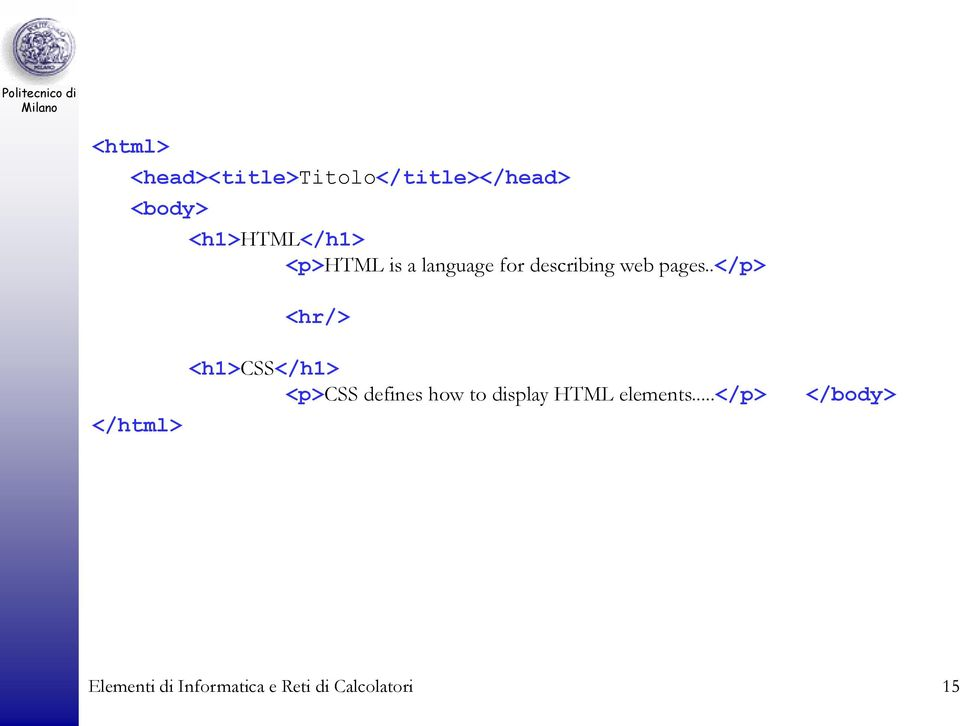 .</p> <hr/> </html> <h1>css</h1> <p>css defines how to display