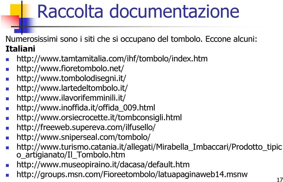 html http://www.orsiecrocette.it/tombconsigli.html http://freeweb.supereva.com/ilfusello/ http://www.sniperseal.com/tombolo/ http://www.turismo.catania.