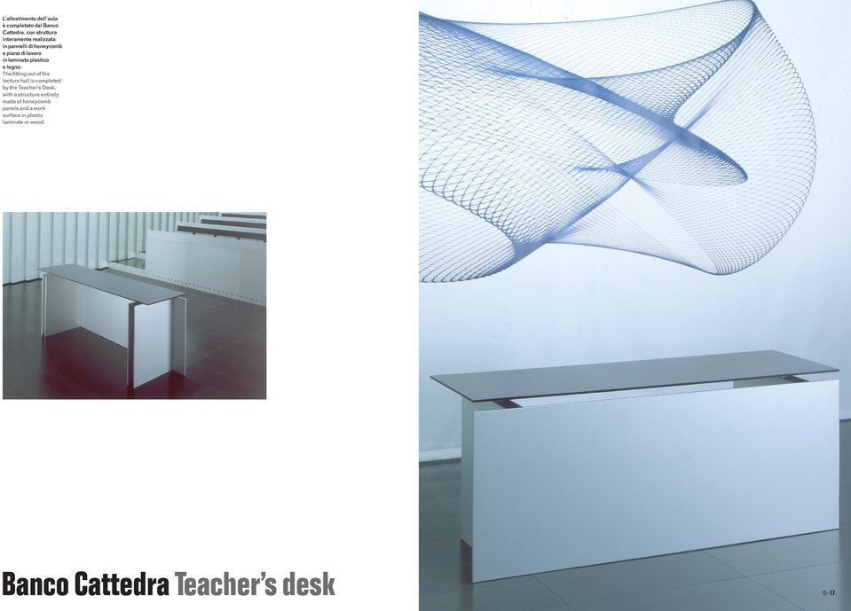 The fitting out of the lecture hall is completed by the Teacher s Desk, with a structure