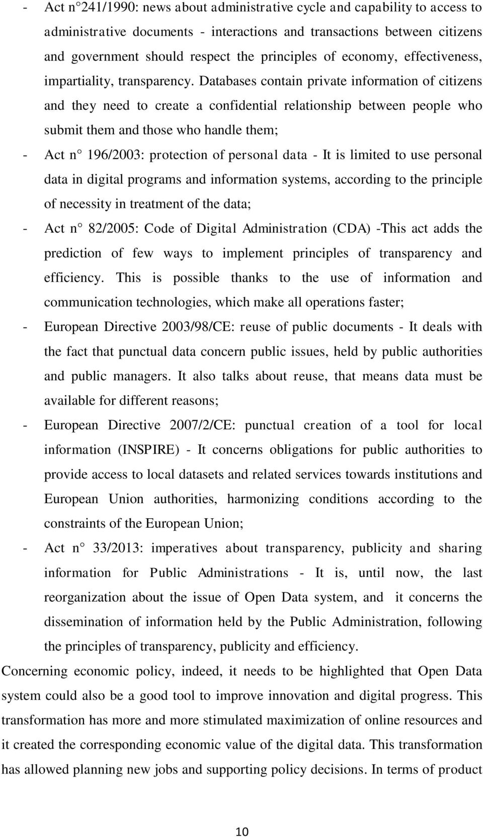 Databases contain private information of citizens and they need to create a confidential relationship between people who submit them and those who handle them; - Act n 196/2003: protection of