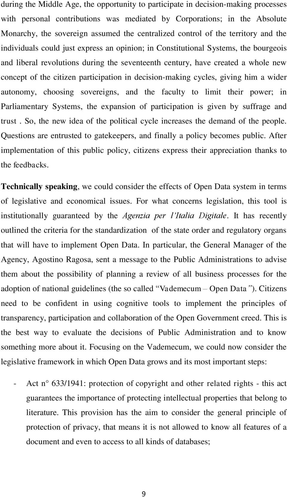 whole new concept of the citizen participation in decision-making cycles, giving him a wider autonomy, choosing sovereigns, and the faculty to limit their power; in Parliamentary Systems, the