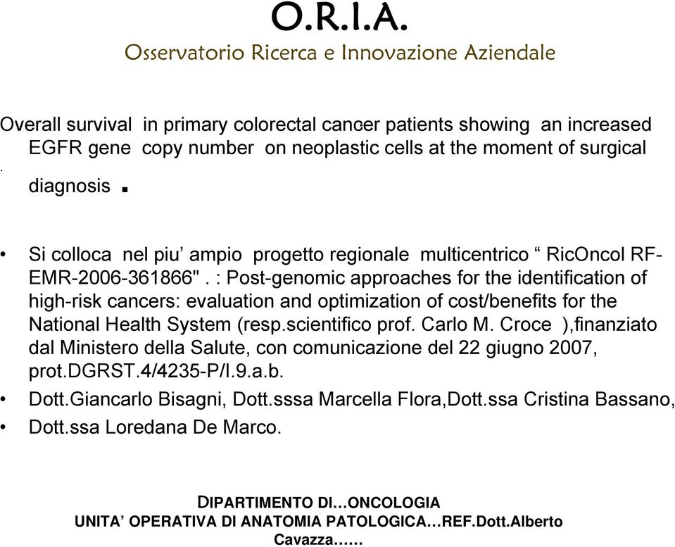 : Post-genomic approaches for the identification of high-risk cancers: evaluation and optimization of cost/benefits for the National Health System (resp.scientifico prof. Carlo M.