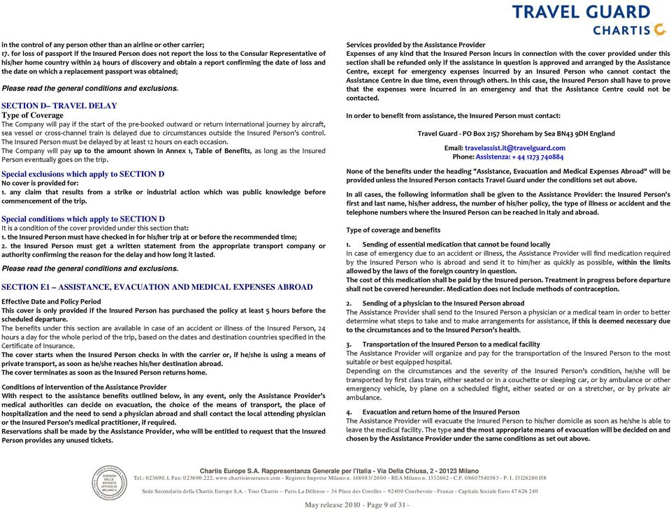 and the date on which a replacement passport was obtained; Please read the general conditions and exclusions.