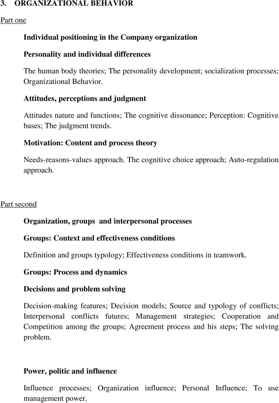 Motivation: Content and process theory Needs-reasons-values approach. The cognitive choice approach; Auto-regulation approach.