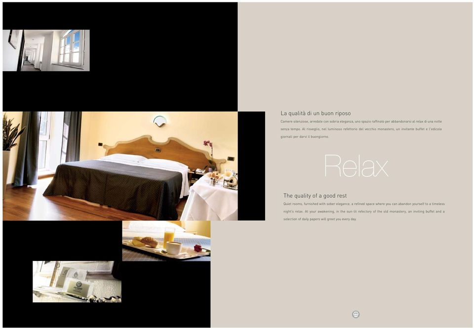 Relax The quality of a good rest Quiet rooms, furnished with sober elegance, a refined space where you can abandon yourself to a timeless night
