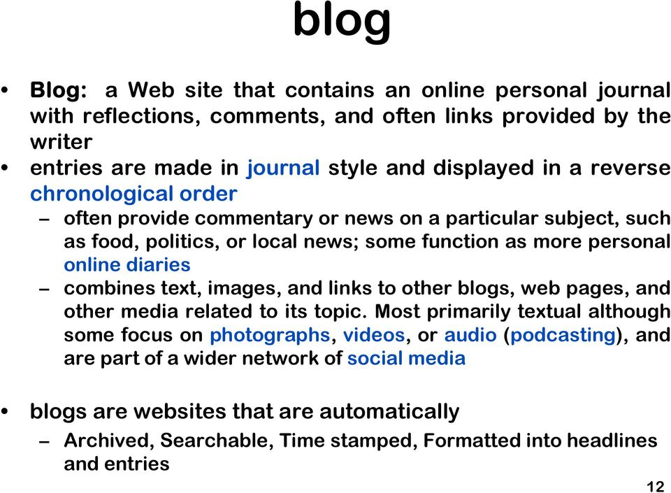 online diaries combines text, images, and links to other blogs, web pages, and other media related to its topic.
