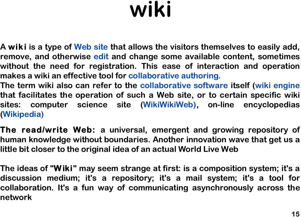 The term wiki also can refer to the collaborative software itself (wiki engine that facilitates the operation of such a Web site, or to certain specific wiki sites: computer science site