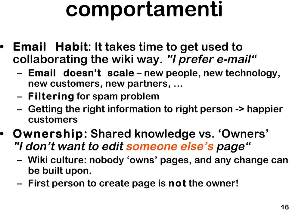 problem Getting the right information to right person -> happier customers Ownership: Shared knowledge vs.