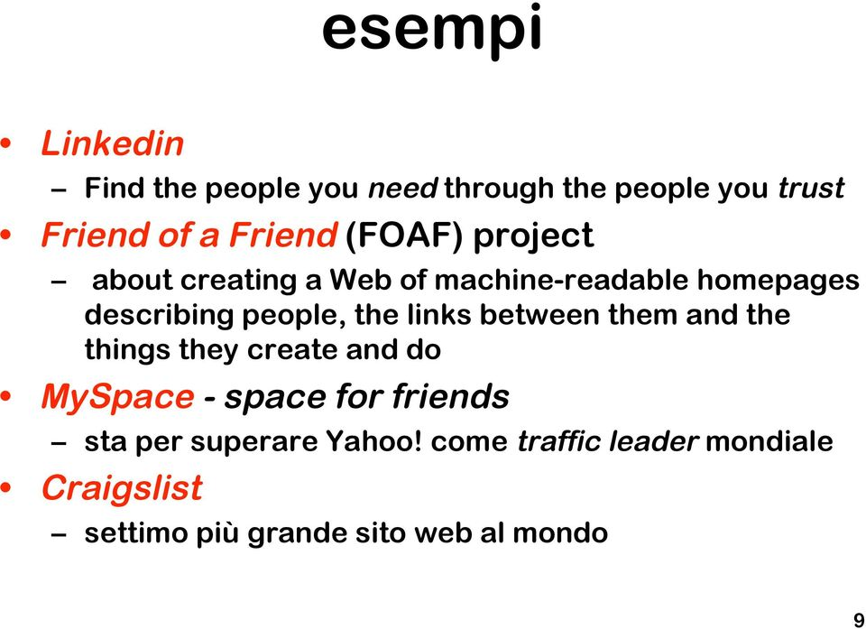 links between them and the things they create and do MySpace - space for friends sta per