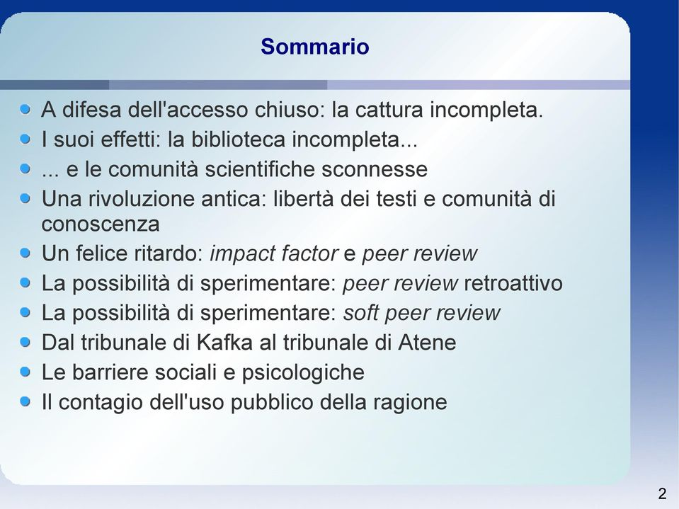 ritardo: impact factor e peer review La possibilità di sperimentare: peer review retroattivo La possibilità di
