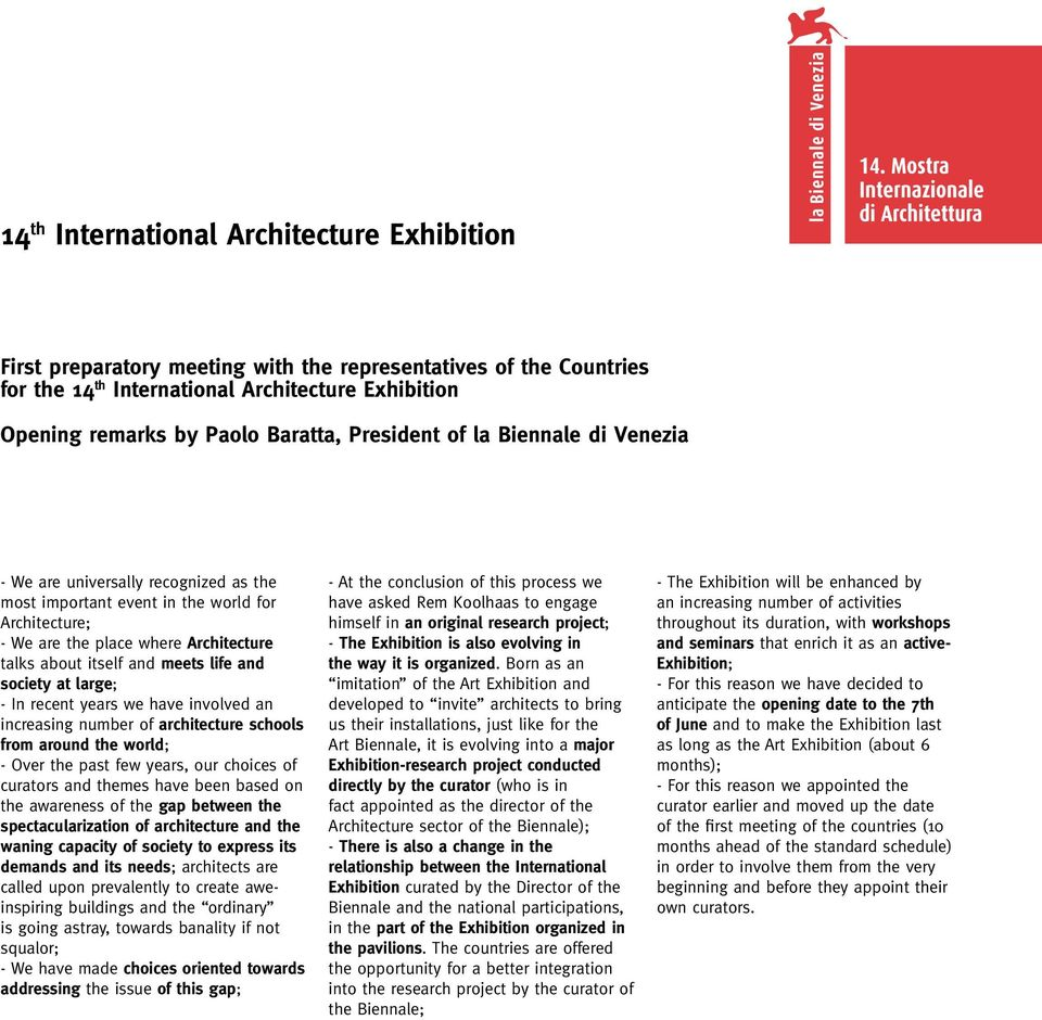 have involved an increasing number of architecture schools from around the world; - Over the past few years, our choices of curators and themes have been based on the awareness of the gap between the
