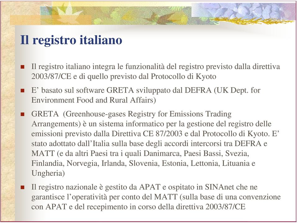 for Environment Food and Rural Affairs) GRETA (Greenhouse-gases Registry for Emissions Trading Arrangements) è un sistema informatico per la gestione del registro delle emissioni previsto dalla