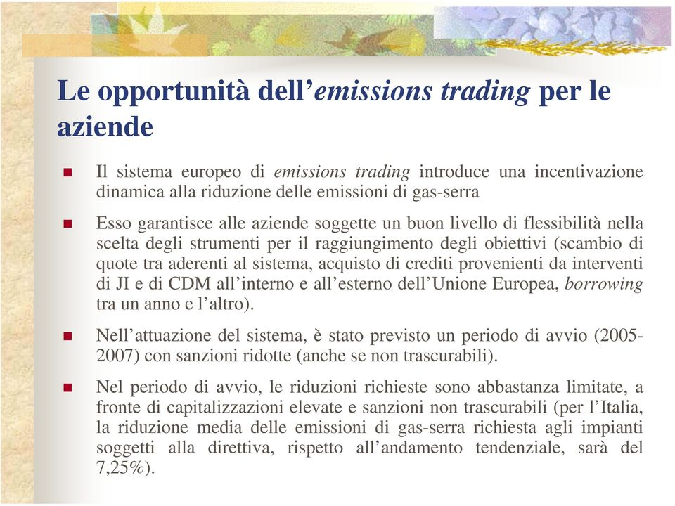 interventi di JI e di CDM all interno e all esterno dell Unione Europea, borrowing tra un anno e l altro).
