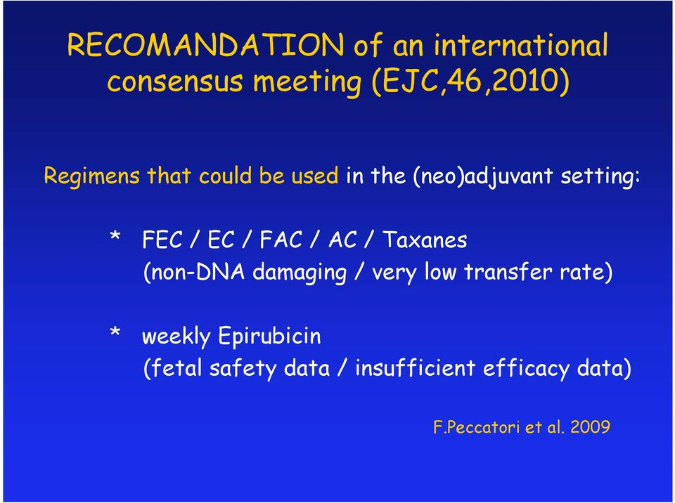 FAC / AC / Taxanes (non-dna damaging / very low transfer rate) * weekly