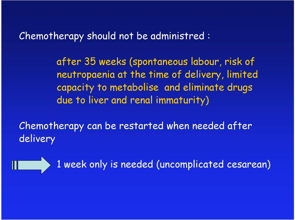 and eliminate drugs due to liver and renal immaturity) Chemotherapy can be