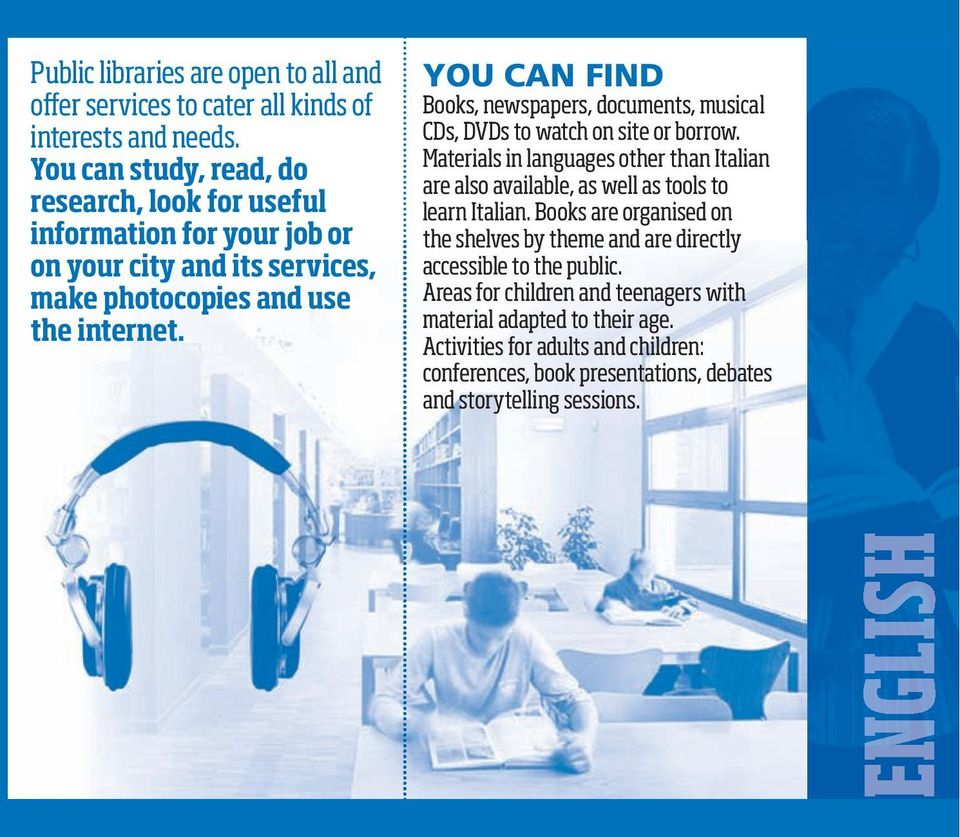 You CAn FinD Books, newspapers, documents, musical CDs, DVDs to watch on site or borrow.