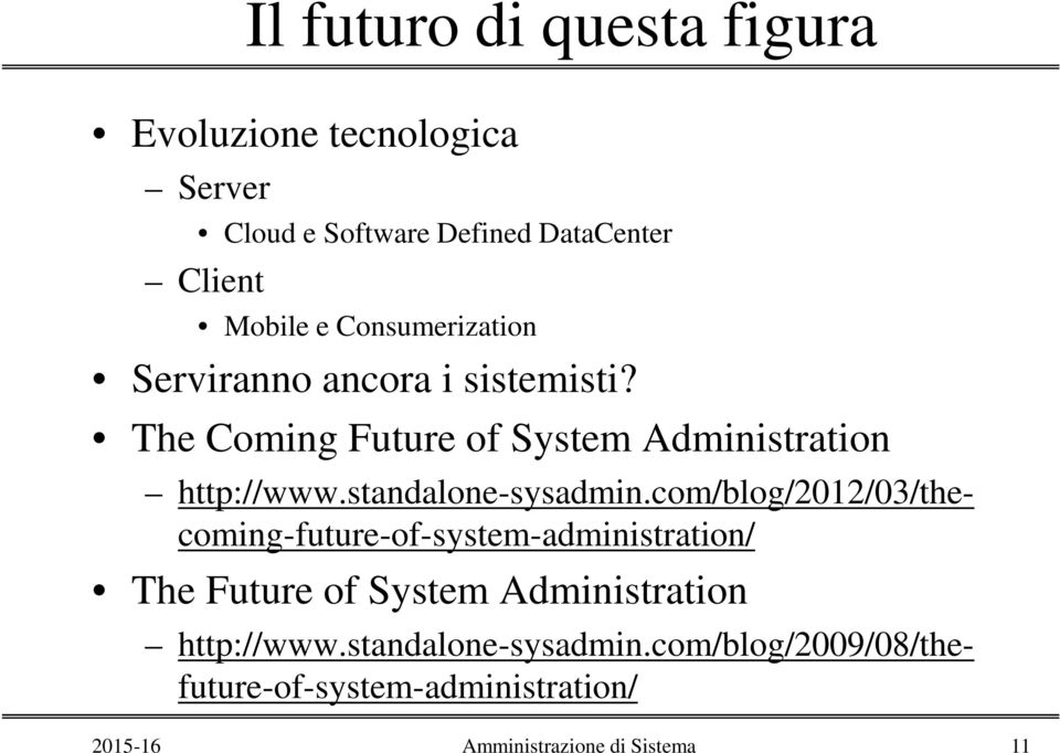 The Coming Future of System Administration http://www.standalone-sysadmin.