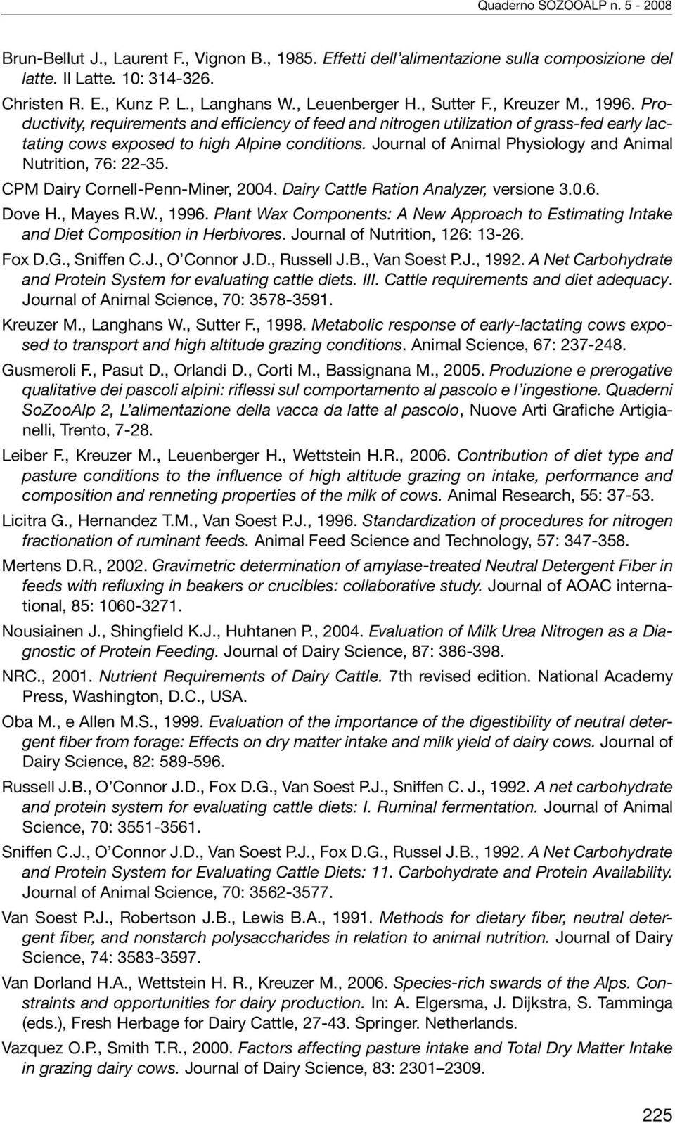 Journal of Animal Physiology and Animal Nutrition, 76: 22-35. CPM Dairy Cornell-Penn-Miner, 2004. Dairy Cattle Ration Analyzer, versione 3.0.6. Dove H., Mayes R.W., 1996.