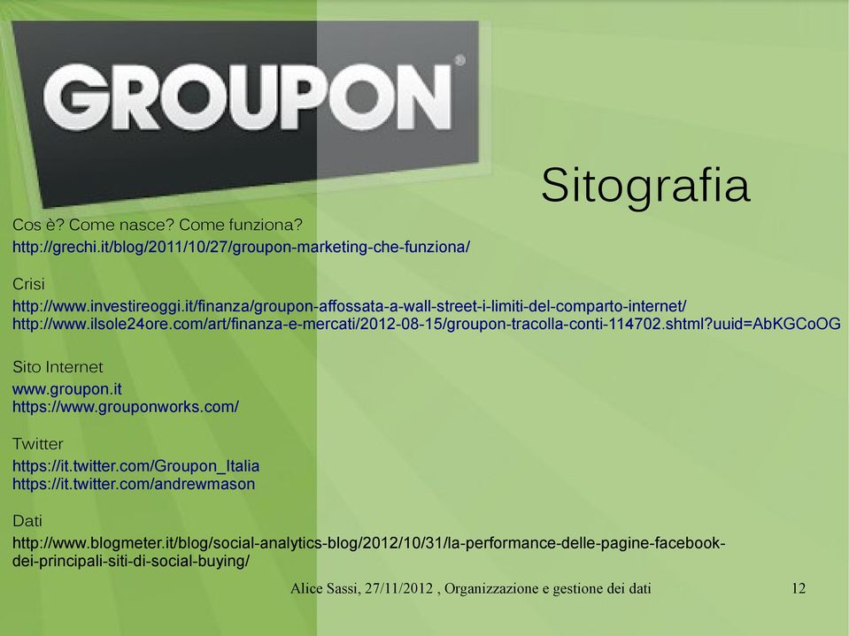 com/art/finanza-e-mercati/2012-08-15/groupon-tracolla-conti-114702.shtml?uuid=abkgcoog Sito Internet www.groupon.it https://www.grouponworks.