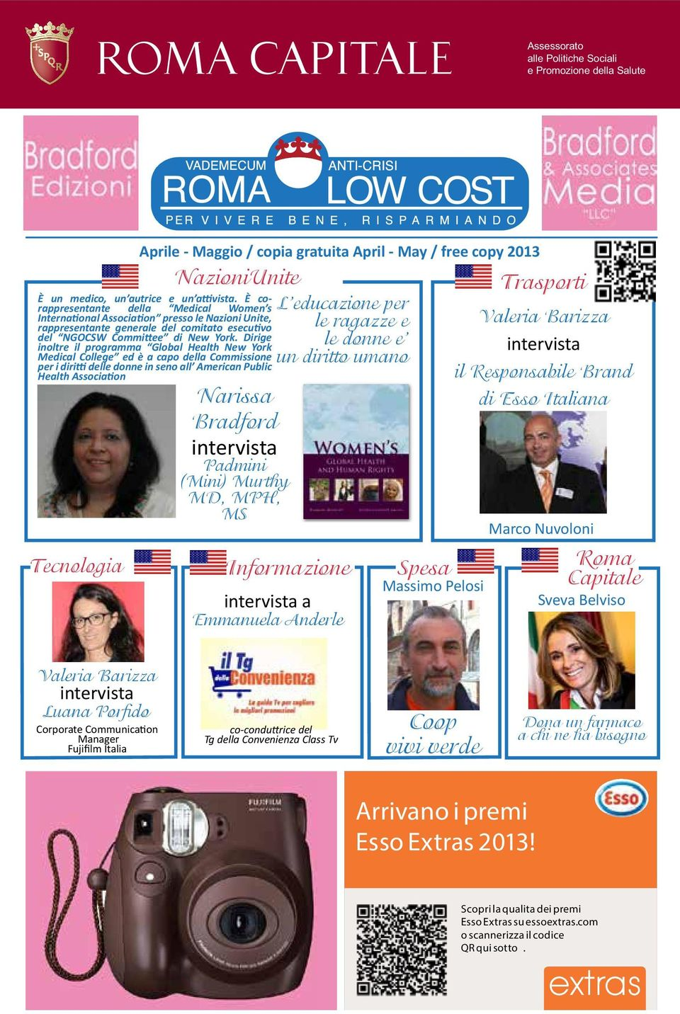 Medical College ed è a capo della Commissione per i diritti delle donne in seno all American Public Health Association Tecnologia Valeria Barizza intervista Luana Porfido Corporate Communication