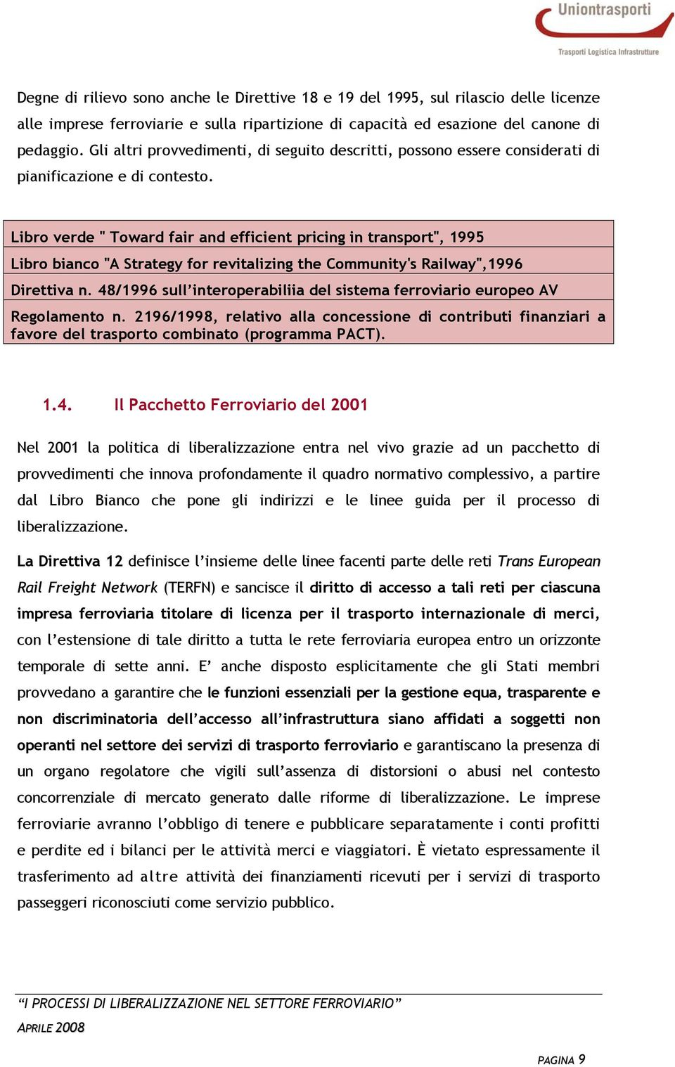 "Libro verde "" Toward fair and efficient pricing in transport"", 1995 Libro bianco ""A Strategy for revitalizing the Community's Railway"",1996 Direttiva n."