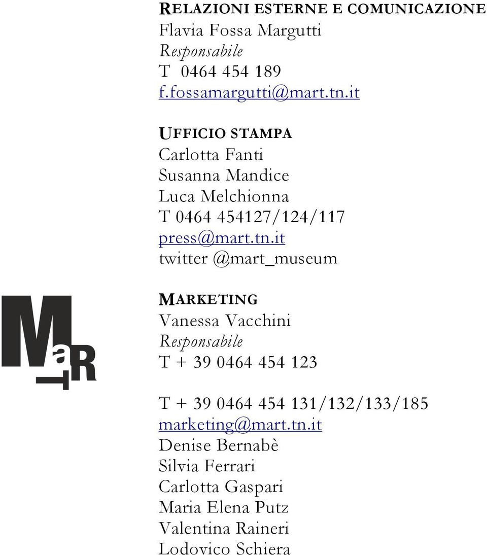 it twitter @mart_museum MARKETING Vanessa Vacchini Responsabile T + 39 0464 454 123 T + 39 0464 454