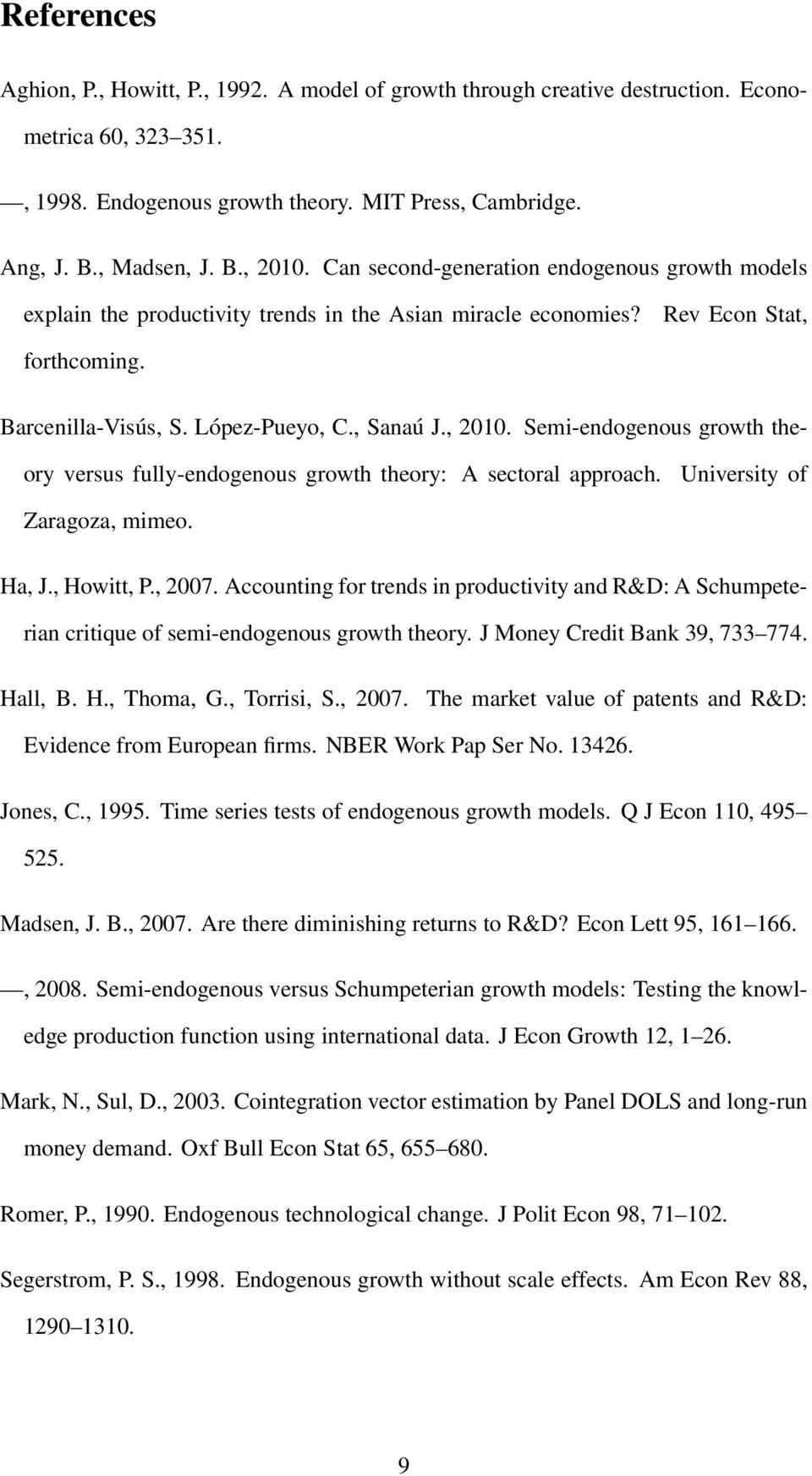 Semi-endogenous growth theory versus fully-endogenous growth theory: A sectoral approach. University of Zaragoza, mimeo. Ha, J., Howitt, P., 2007.