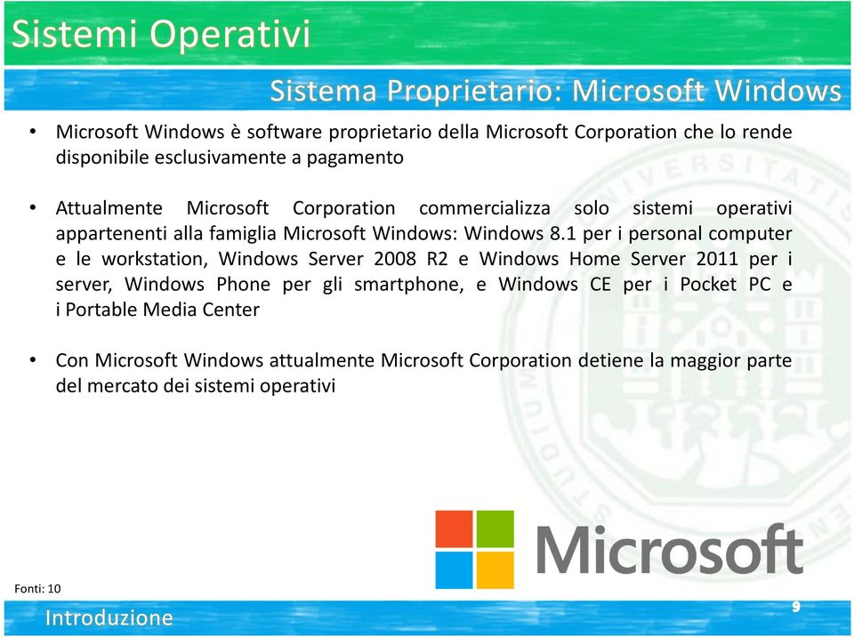 1 per i personal computer e le workstation, Windows Server 2008 R2 e Windows Home Server 2011 per i server, Windows Phone per gli smartphone, e Windows CE per i
