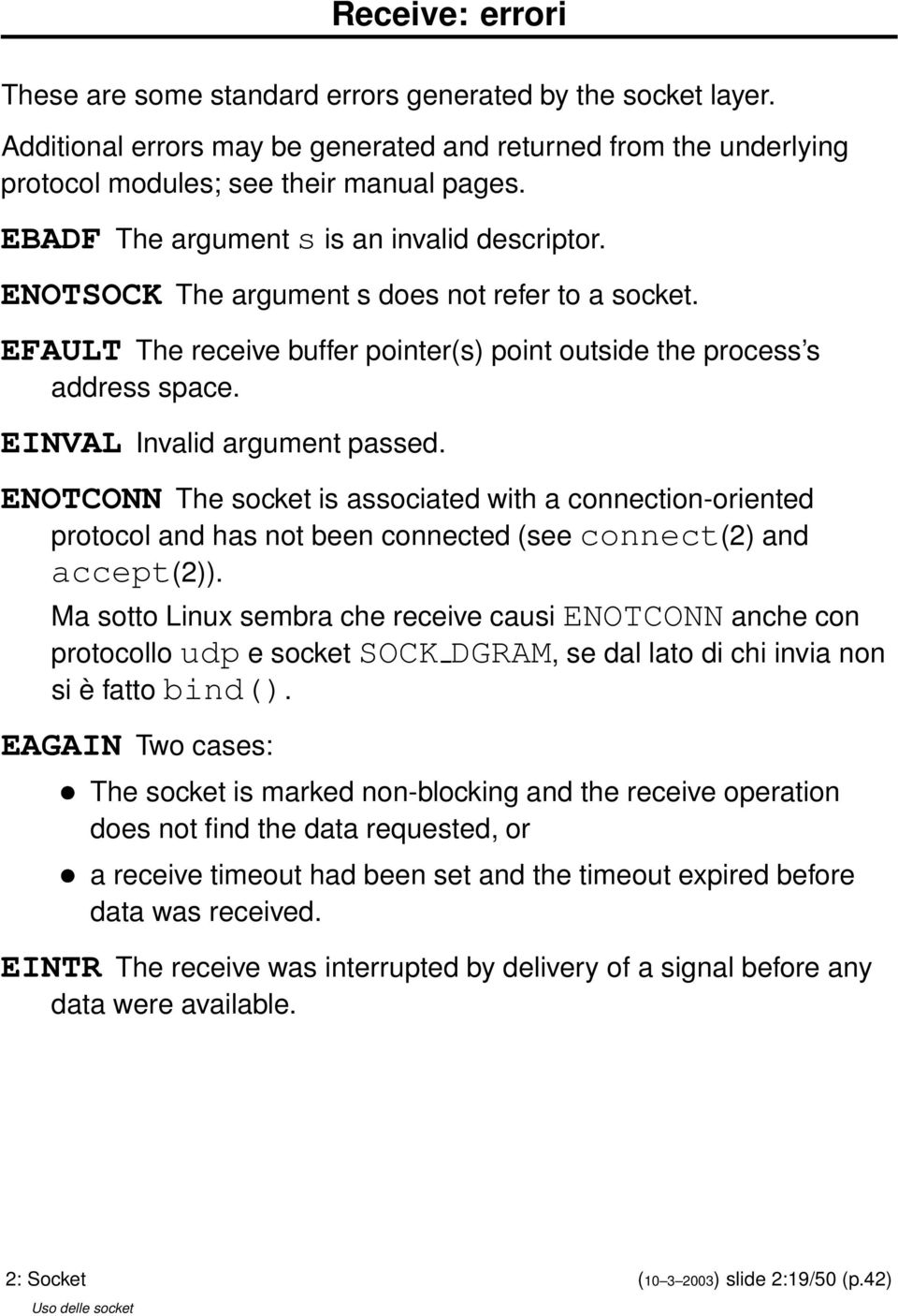 EINVAL Invalid argument passed. ENOTCONN The socket is associated with a connection-oriented protocol and has not been connected (see connect(2) and accept(2)).