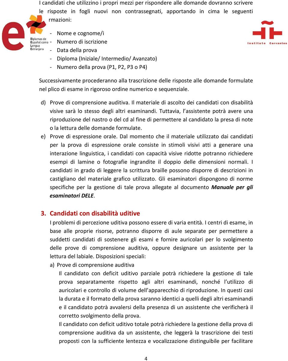 formulate nel plico di esame in rigoroso ordine numerico e sequenziale. d) Prove di comprensione auditiva.
