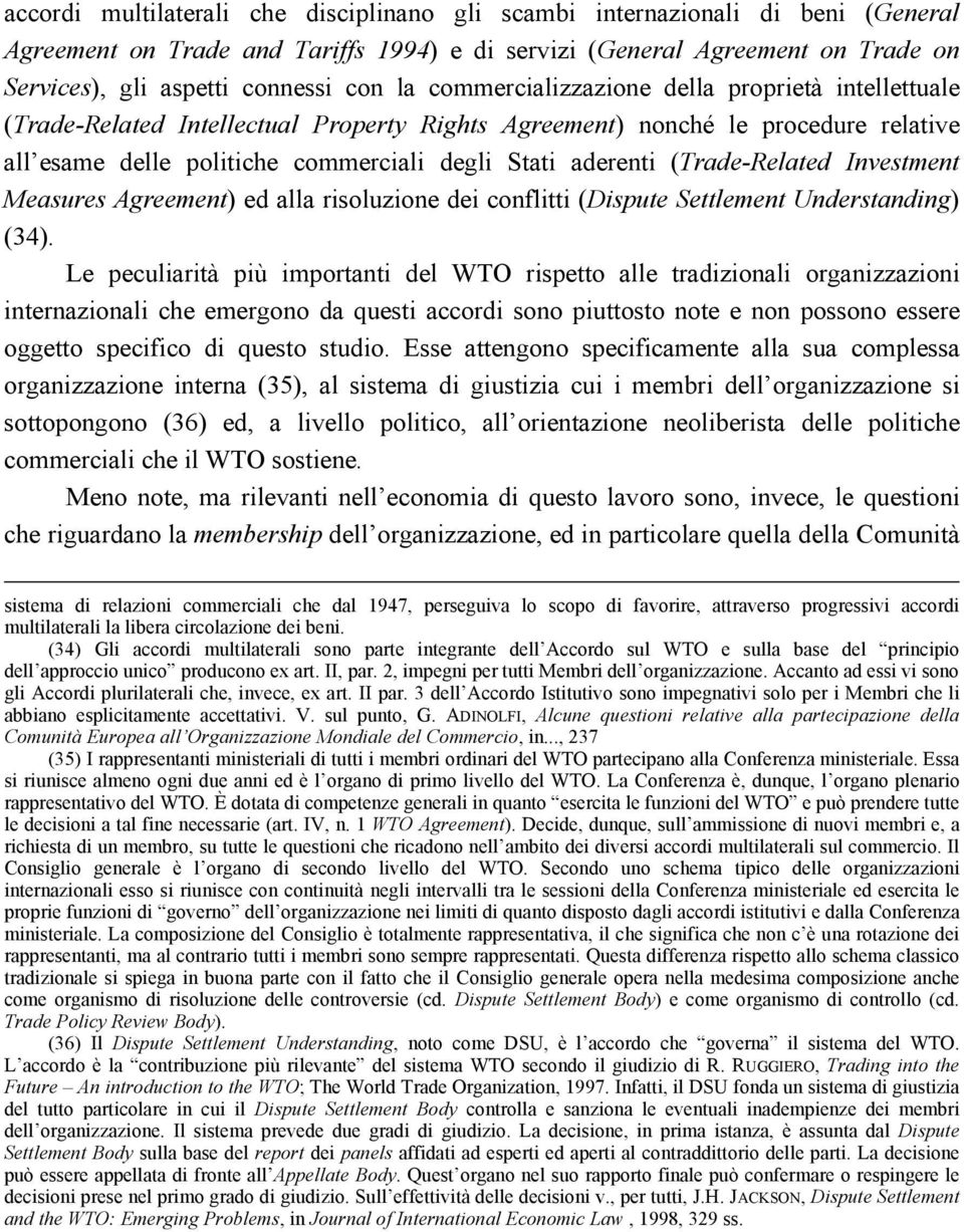 (Trade-Related Investment Measures Agreement) ed alla risoluzione dei conflitti (Dispute Settlement Understanding) (34).