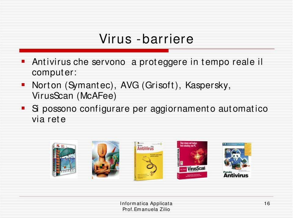 (Grisoft), Kaspersky, VirusScan (McAFee) Si possono