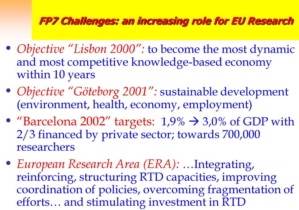 Barcelona 2002 targets: 1,9% 3,0% of GDP with 2/3 financed by private sector; towards 700,000 researchers European Research Area (ERA):