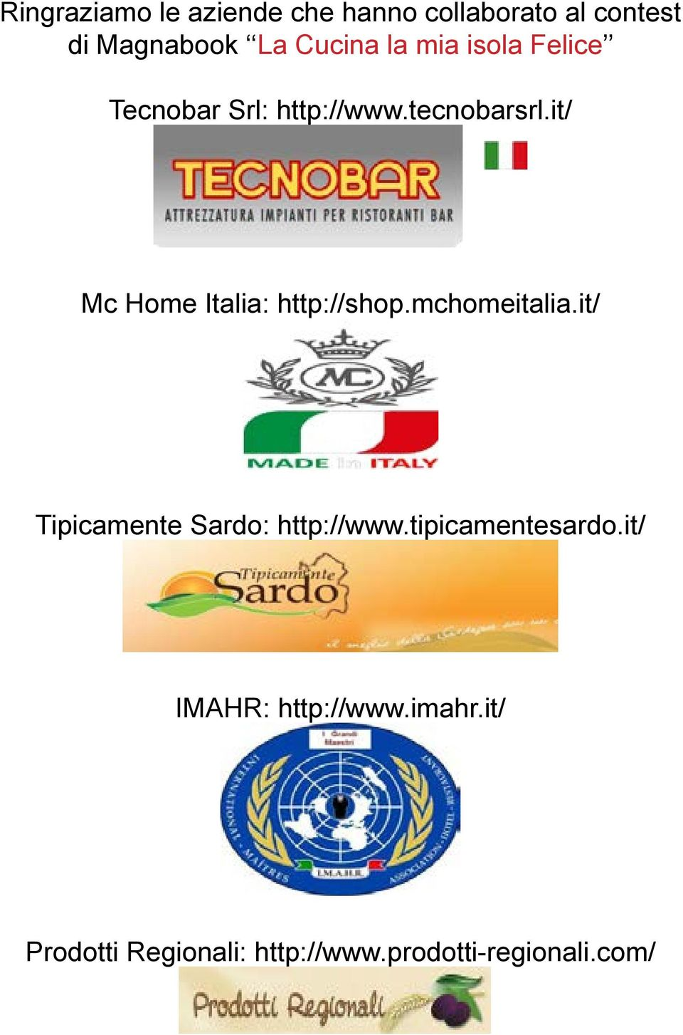 it/ Mc Home Italia: http://shop.mchomeitalia.it/ Tipicamente Sardo: http://www.
