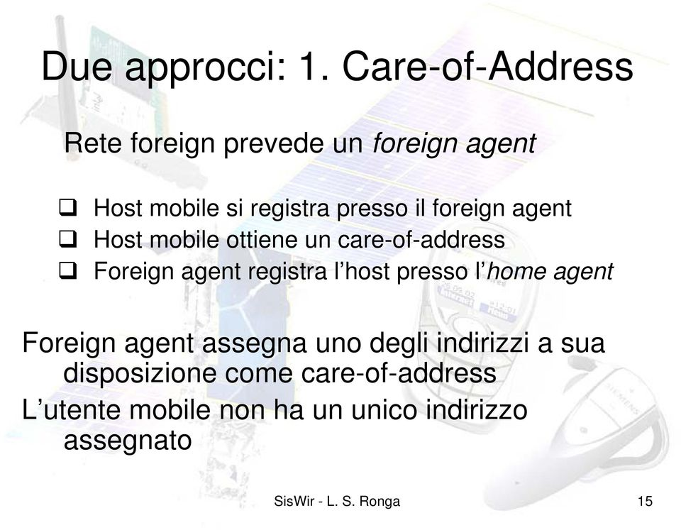 foreign agent Host mobile ottiene un care-of-address Foreign agent registra l host presso l