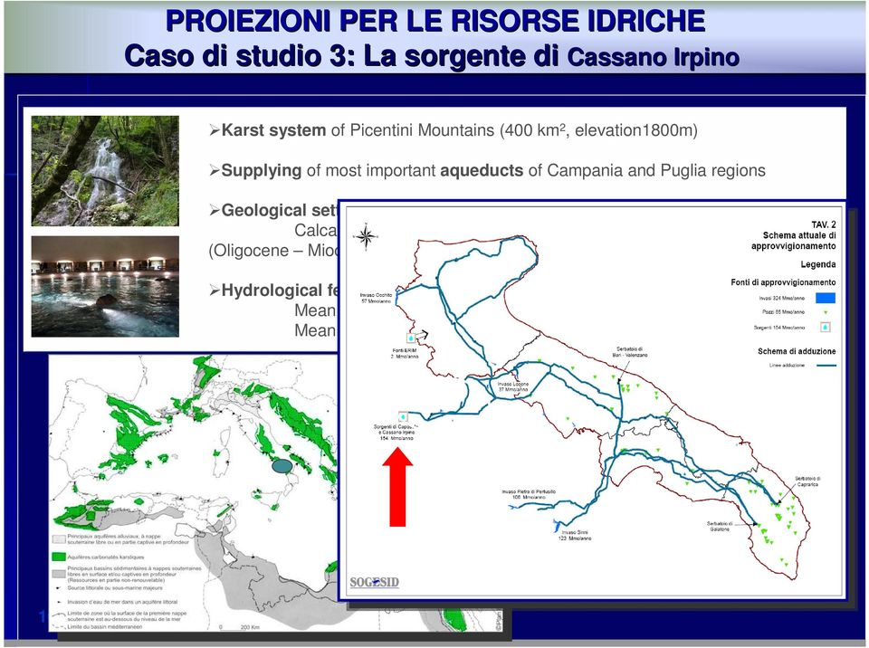 aqueducts of Campania and Puglia regions Geological setting: Calcareous soil (Cretaceus) with smaller areas of