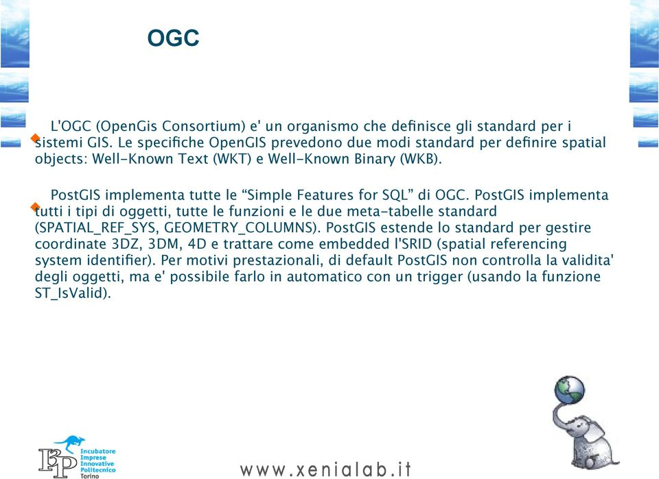 PostGIS implementa tutte le Simple Features for SQL di OGC.