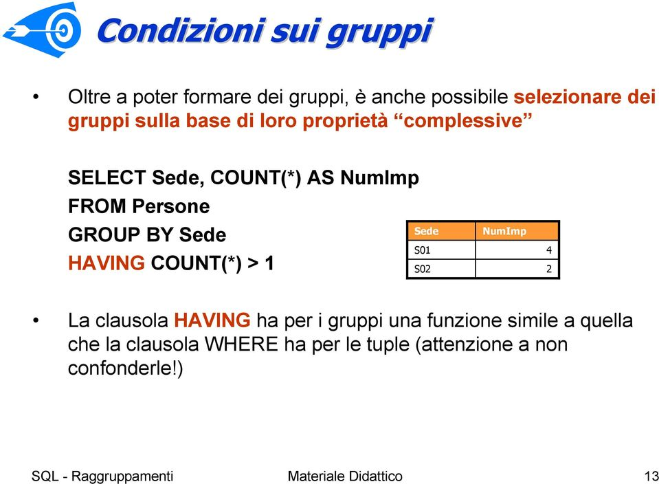 HAVINGCOUNT(*) > 1 NumImp 4 2 La clausola HAVING ha per i gruppi una funzione simile a quella che