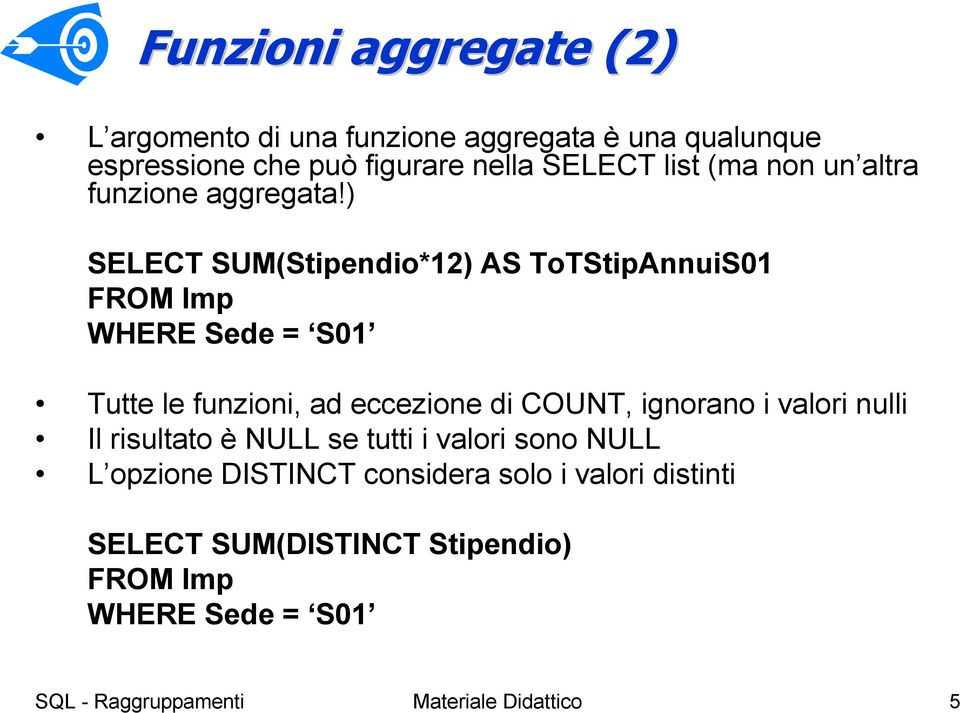) SELECT SUM(Stipendio*12) AS ToTStipAnnui FROM Imp WHERE = Tutte le funzioni, ad eccezione di COUNT, ignorano i