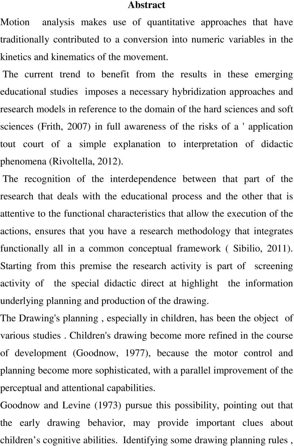 and soft sciences (Frith, 2007) in full awareness of the risks of a ' application tout court of a simple explanation to interpretation of didactic phenomena (Rivoltella, 2012).